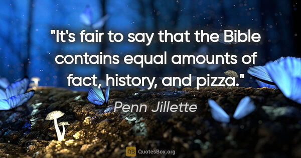 "Penn Jillette quote: ""It's fair to say that the Bible contains equal amounts of..."""