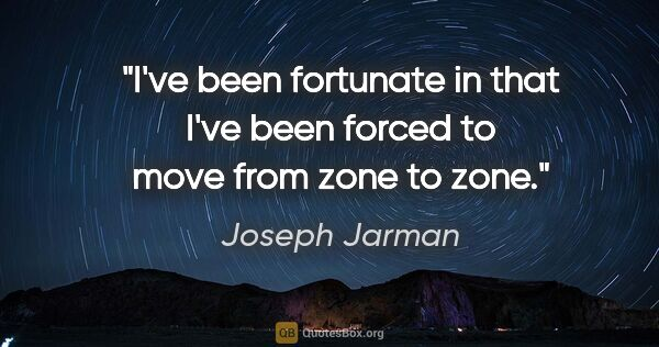 "Joseph Jarman quote: ""I've been fortunate in that I've been forced to move from zone..."""