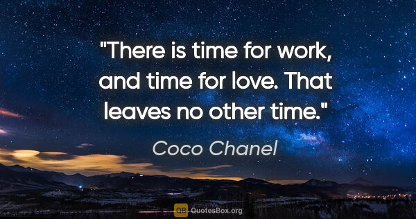 "Coco Chanel quote: ""There is time for work, and time for love. That leaves no..."""