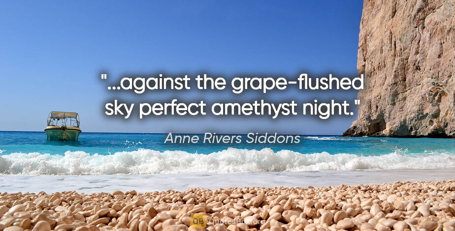 "Anne Rivers Siddons quote: ""...against the grape-flushed sky perfect amethyst night."""