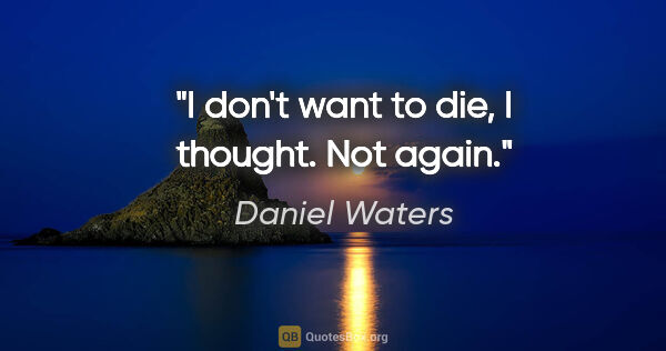 "Daniel Waters quote: ""I don't want to die, I thought. Not again."""