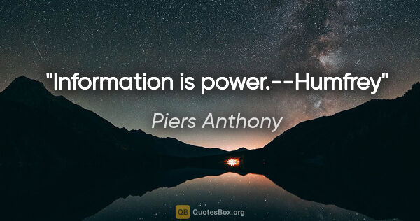 "Piers Anthony quote: ""Information is power.--Humfrey"""