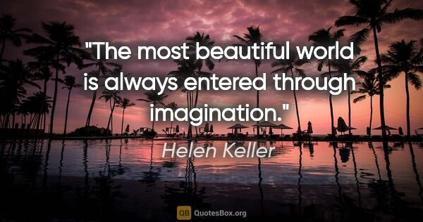 "Helen Keller quote: ""The most beautiful world is always entered through imagination."""