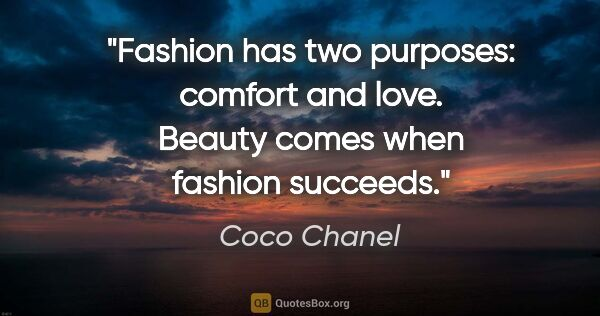 "Coco Chanel quote: ""Fashion has two purposes: comfort and love. Beauty comes when..."""