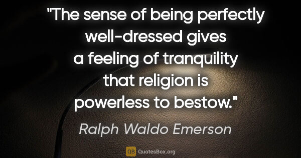 "Ralph Waldo Emerson quote: ""The sense of being perfectly well-dressed gives a feeling of..."""