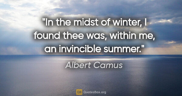 "Albert Camus quote: ""In the midst of winter, I found thee was, within me, an..."""