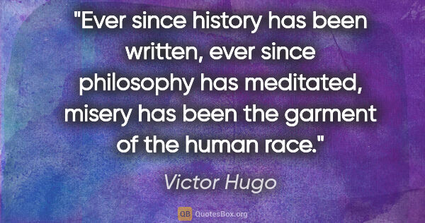 "Victor Hugo quote: ""Ever since history has been written, ever since philosophy has..."""