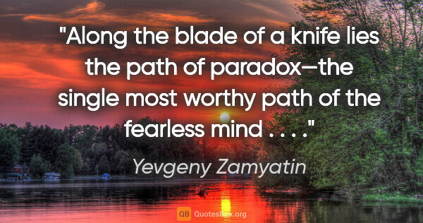 "Yevgeny Zamyatin quote: ""Along the blade of a knife lies the path of paradox—the single..."""