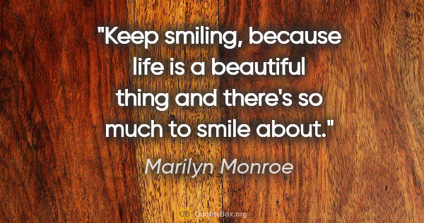 "Marilyn Monroe quote: ""Keep smiling, because life is a beautiful thing and there's so..."""