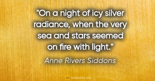 "Anne Rivers Siddons quote: ""On a night of icy silver radiance, when the very sea and stars..."""