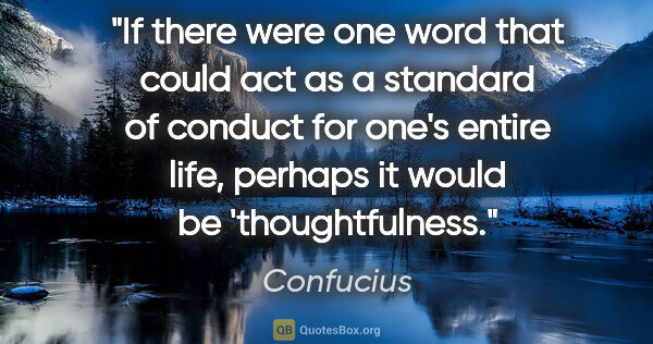 "Confucius quote: ""If there were one word that could act as a standard of conduct..."""