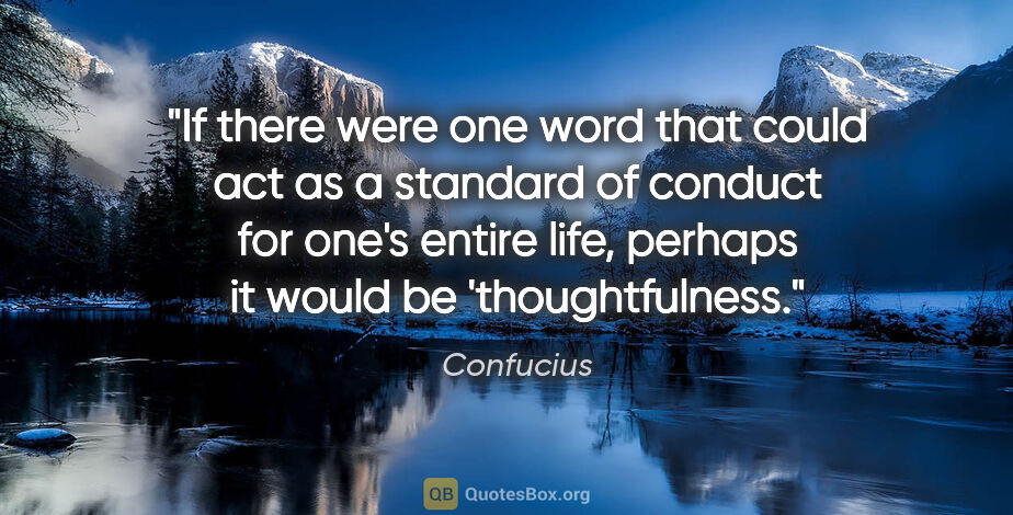 """Confucius quote: """"If there were one word that could act as a standard of conduct..."""""""