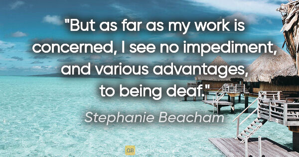 "Stephanie Beacham quote: ""But as far as my work is concerned, I see no impediment, and..."""
