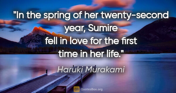 "Haruki Murakami quote: ""In the spring of her twenty-second year, Sumire fell in love..."""