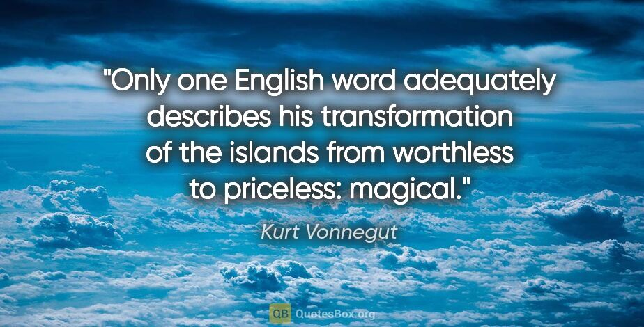 """Kurt Vonnegut quote: """"Only one English word adequately describes his transformation..."""""""