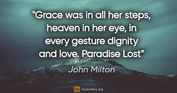 "John Milton quote: ""Grace was in all her steps, heaven in her eye, in every..."""