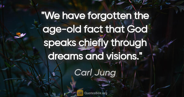 "Carl Jung quote: ""We have forgotten the age-old fact that God speaks chiefly..."""