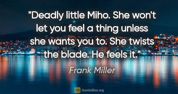 "Frank Miller quote: ""Deadly little Miho. She won't let you feel a thing unless she..."""