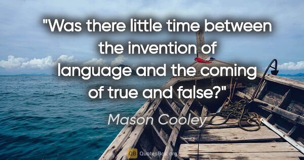 "Mason Cooley quote: ""Was there little time between the invention of language and..."""