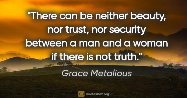 "Grace Metalious quote: ""There can be neither beauty, nor trust, nor security between a..."""