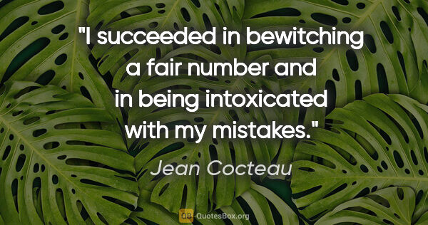 "Jean Cocteau quote: ""I succeeded in bewitching a fair number and in being..."""