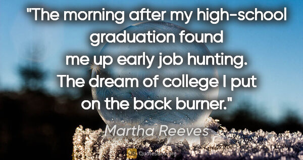"Martha Reeves quote: ""The morning after my high-school graduation found me up early..."""