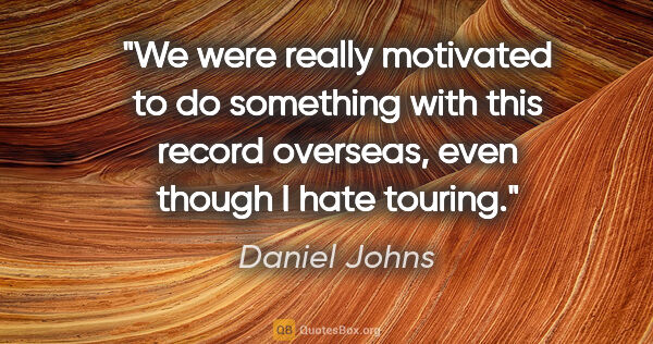 "Daniel Johns quote: ""We were really motivated to do something with this record..."""