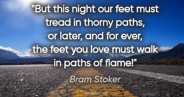"Bram Stoker quote: ""But this night our feet must tread in thorny paths, or later,..."""