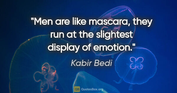 "Kabir Bedi quote: ""Men are like mascara, they run at the slightest display of..."""