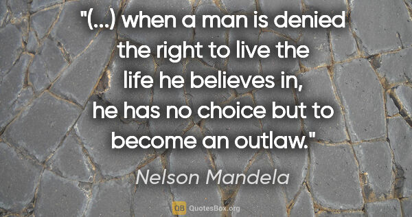 "Nelson Mandela quote: ""(...) when a man is denied the right to live the life he..."""