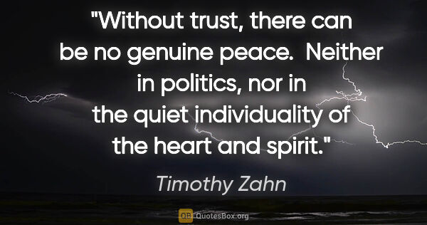 "Timothy Zahn quote: ""Without trust, there can be no genuine peace.  Neither in..."""
