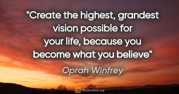 "Oprah Winfrey quote: ""Create the highest, grandest vision possible for your life,..."""