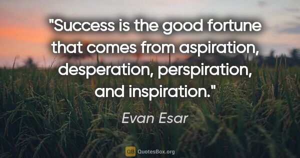 "Evan Esar quote: ""Success is the good fortune that comes from aspiration,..."""