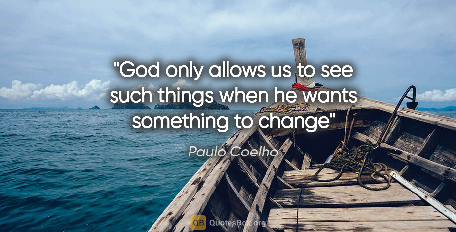 """Paulo Coelho quote: """"God only allows us to see such things when he wants something..."""""""