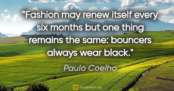 "Paulo Coelho quote: ""Fashion may renew itself every six months but one thing..."""