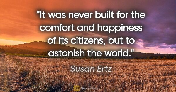 "Susan Ertz quote: ""It was never built for the comfort and happiness of its..."""