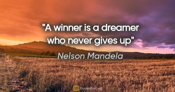 "Nelson Mandela quote: ""A winner is a dreamer who never gives up"""