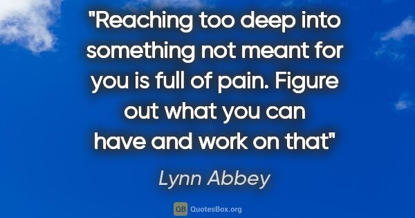 "Lynn Abbey quote: ""Reaching too deep into something not meant for you is full of..."""