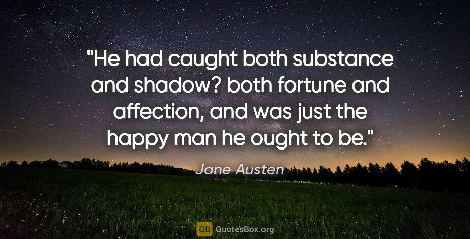 """Jane Austen quote: """"He had caught both substance and shadow? both fortune and..."""""""