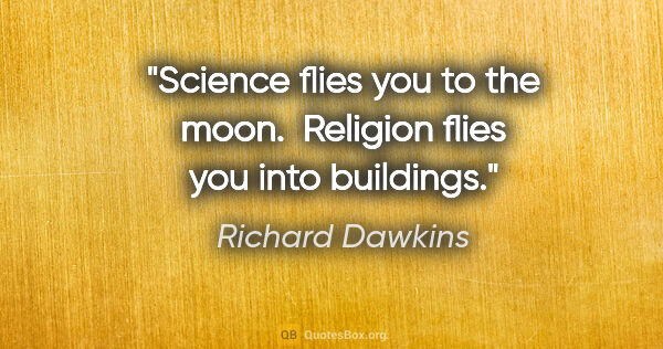 "Richard Dawkins quote: ""Science flies you to the moon.  Religion flies you into..."""