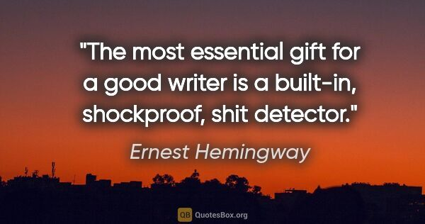 "Ernest Hemingway quote: ""The most essential gift for a good writer is a built-in,..."""