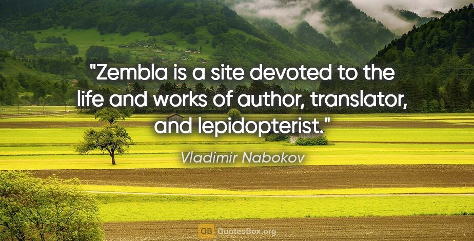 "Vladimir Nabokov quote: ""Zembla is a site devoted to the life and works of author,..."""