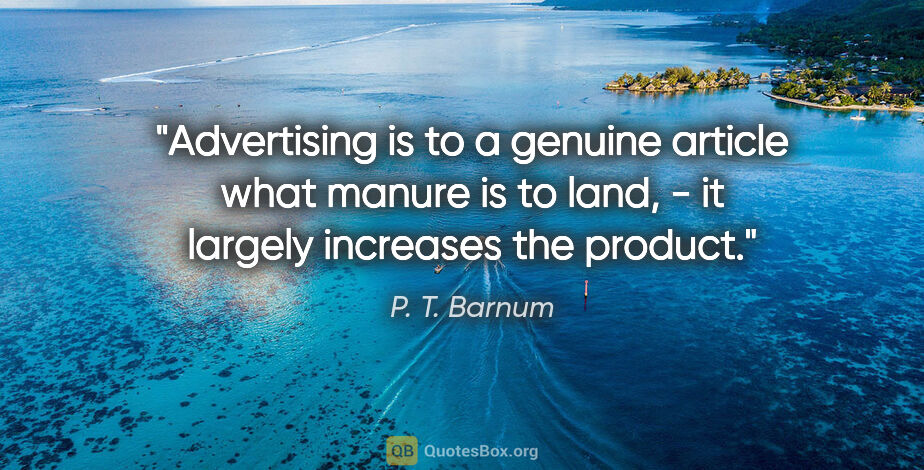 """P. T. Barnum quote: """"Advertising is to a genuine article what manure is to land, -..."""""""