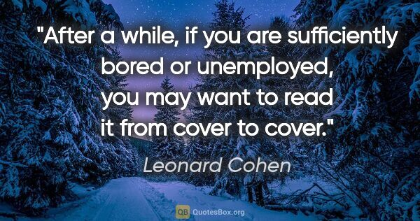 "Leonard Cohen quote: ""After a while, if you are sufficiently bored or unemployed,..."""