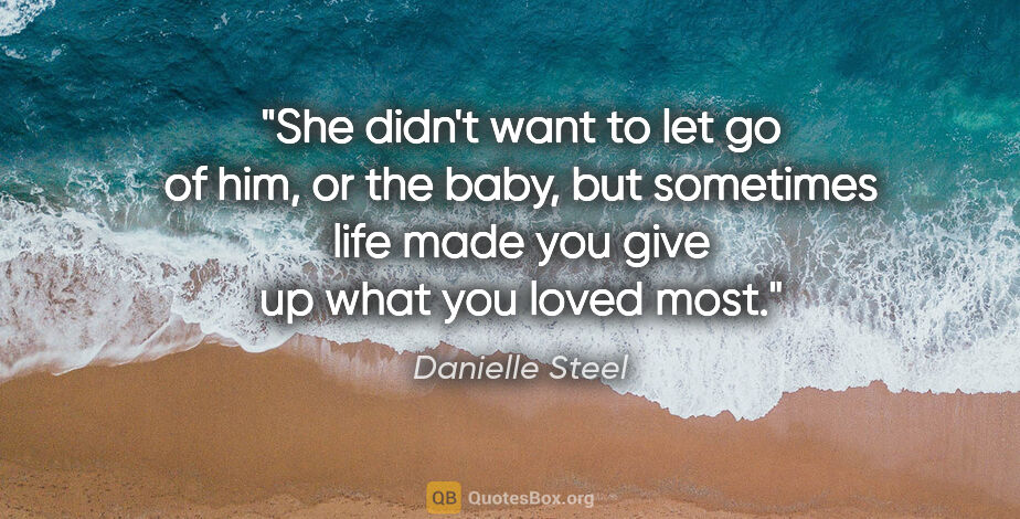 "Danielle Steel quote: ""She didn't want to let go of him, or the baby, but sometimes..."""