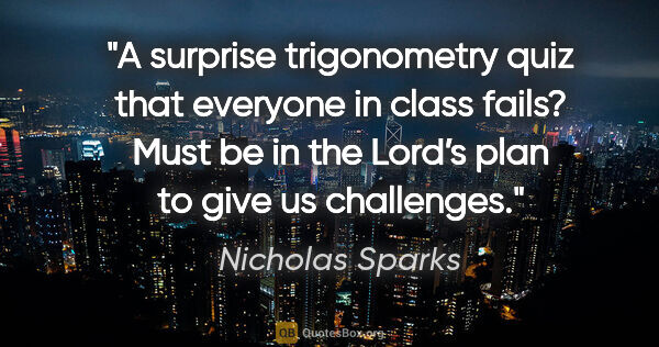 "Nicholas Sparks quote: ""A surprise trigonometry quiz that everyone in class fails?..."""