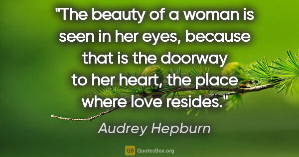 "Audrey Hepburn quote: ""The beauty of a woman is seen in her eyes, because that is the..."""