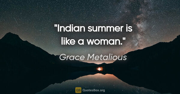 "Grace Metalious quote: ""Indian summer is like a woman."""