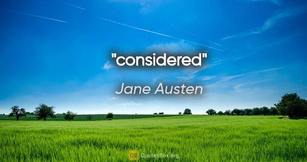 "Jane Austen quote: ""considered"""