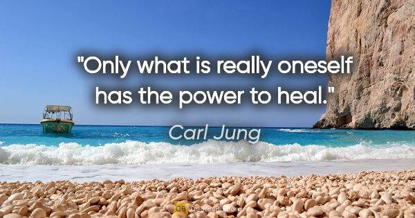 "Carl Jung quote: ""Only what is really oneself has the power to heal."""